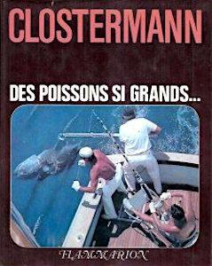 Pierre Clostermann - Des Poissons Si Grands, la grande pêche sportive en mer.